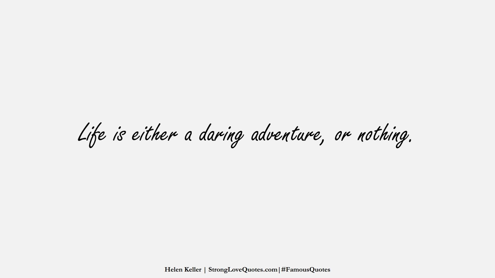 Life is either a daring adventure, or nothing. (Helen Keller);  #FamousQuotes