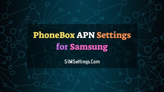 PhoneBox APN Settings Samsung | 4G LTE APN in Canada 2020
