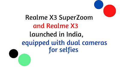 Realme X3 SuperZoom and RealmeX3 launched in India,equipped with dual cameras for selfies