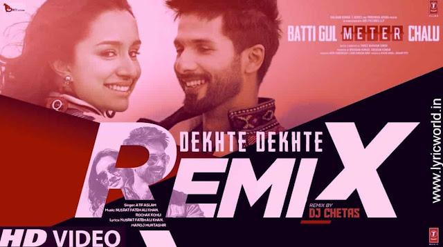Dekhte Dekhte Remix ll Batti Gul Meter Chalu ll Shahid Kapoor,Shraddha Kapoor ll Atif Aslam Nusrat Saab,Rochak,DJ Chetas ll Lyrics ll DJ Remix