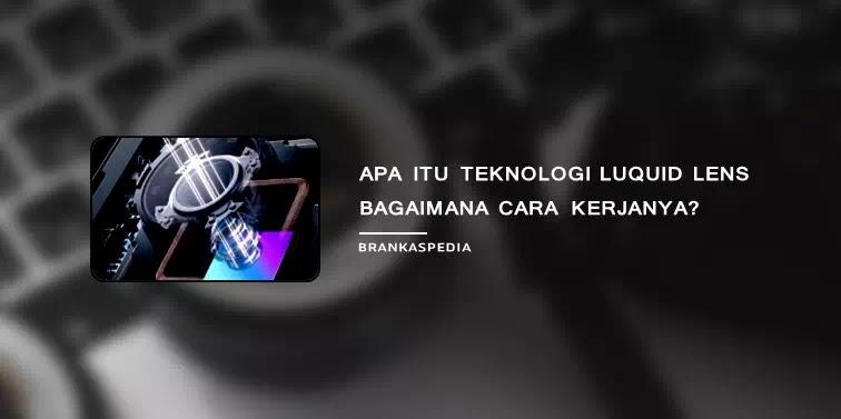 Apa itu Teknologi Liquid Lens dan Bagaimana Cara Kerjanya Apa itu Teknologi Liquid Lens dan Bagaimana Cara Kerjanya?