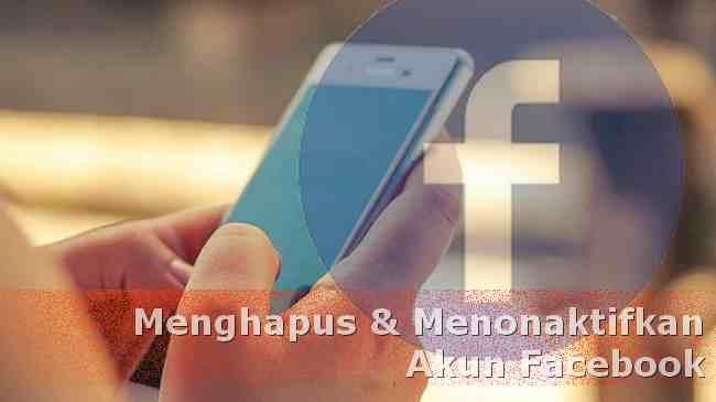 cara hapus dan nonaktifkan FB permanen