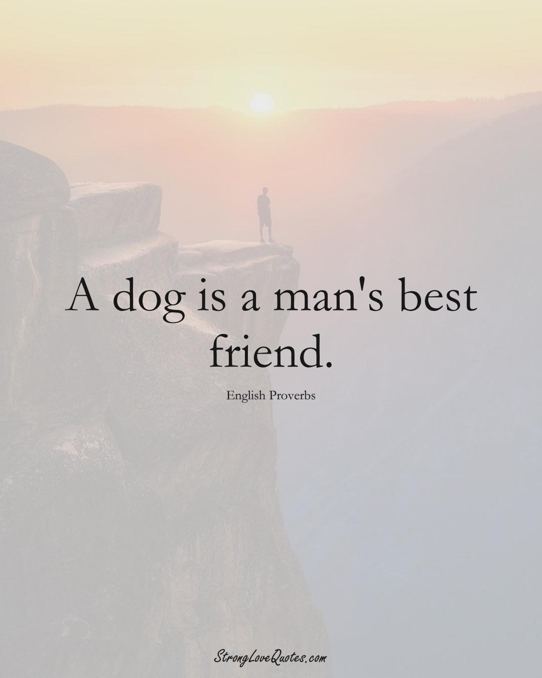 A dog is a man's best friend. (English Sayings);  #EuropeanSayings