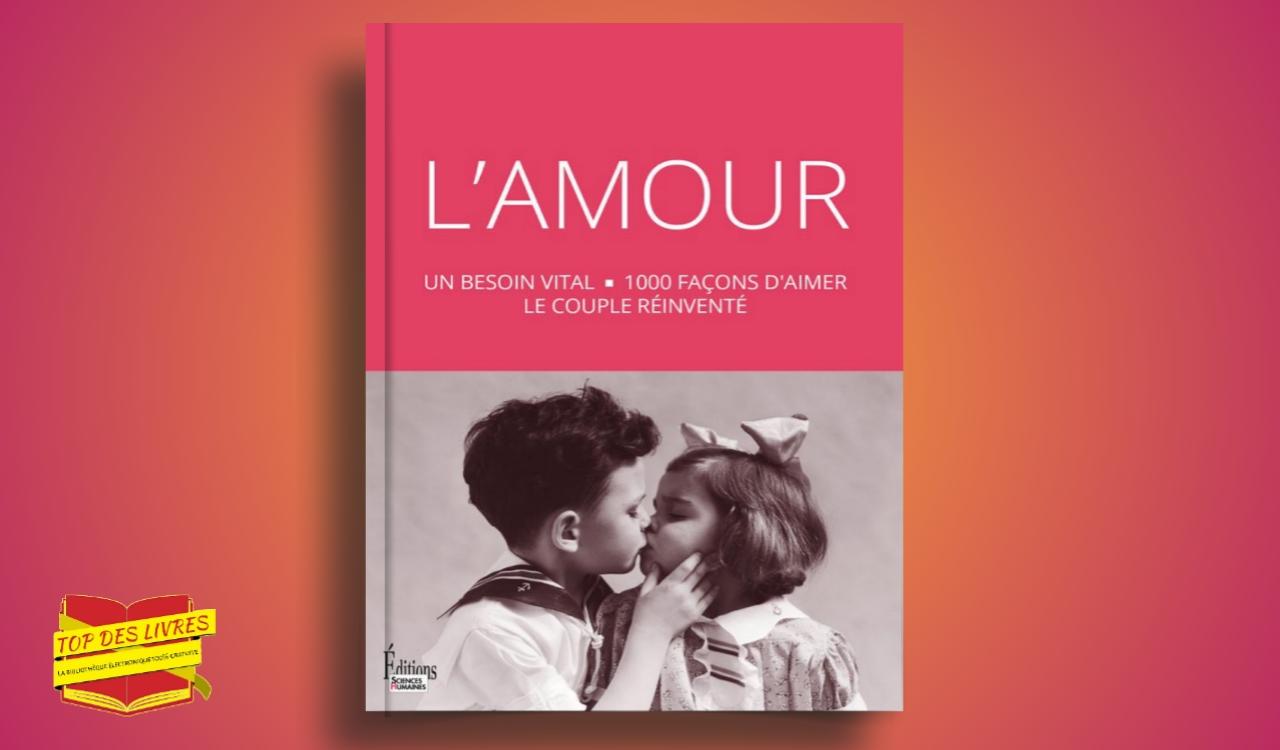 L'Amour : Un besoin vital - 1000 façons d'aimer, le couple réinventé