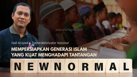 Mempersiapkan Generasi Islam yang Kuat Menghadapi Tantangan New Normal