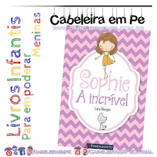 Sophie a Incrível - Lara Bergen (Livro infantil para meninas)