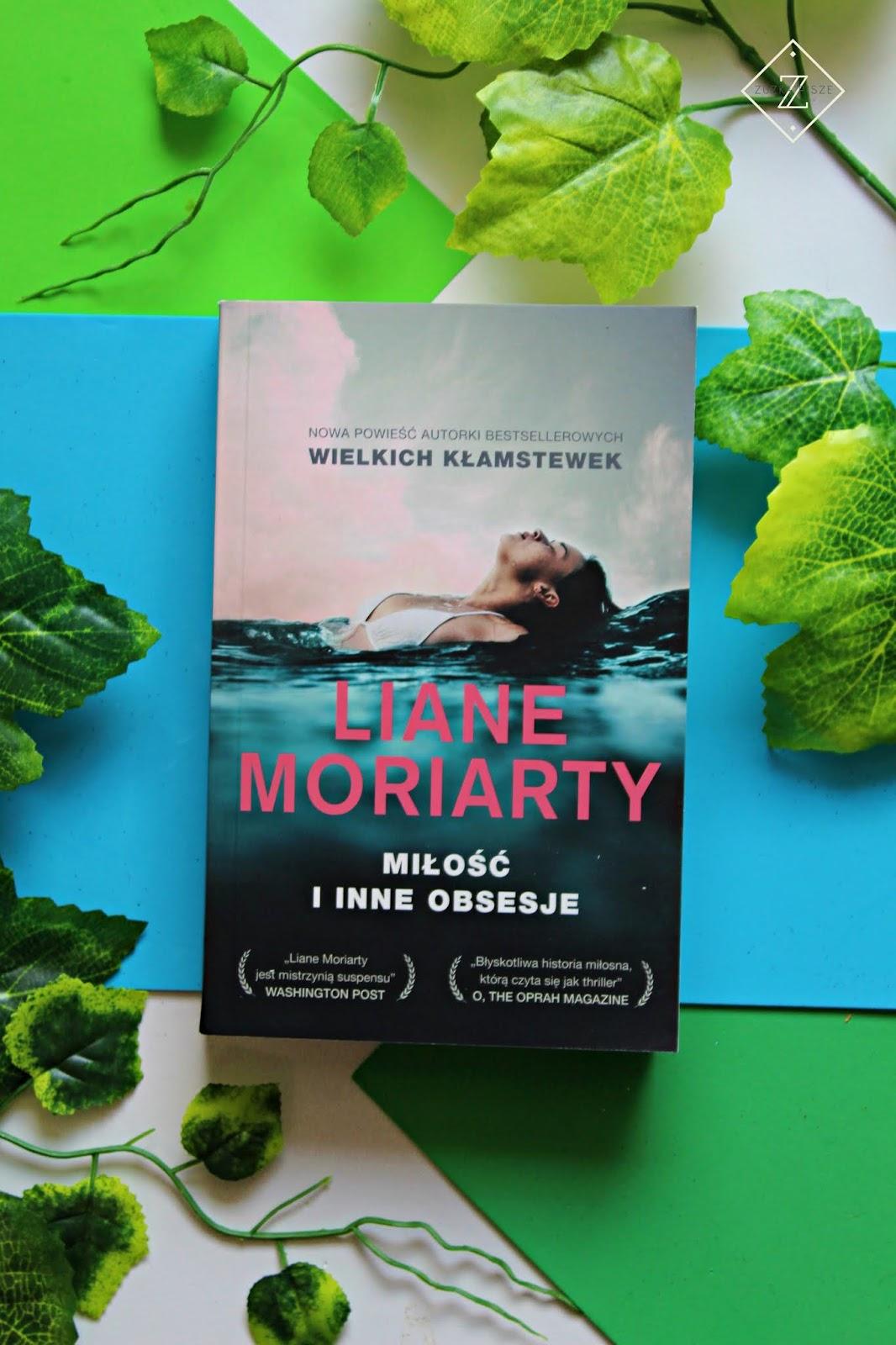 """Liane Moriarty """"Miłość i inne obsesje"""" - recenzja"""