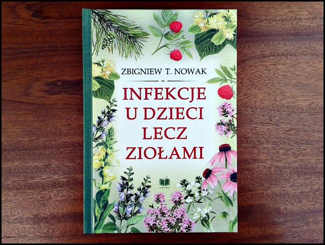 """""""Infekcje u dzieci lecz ziołami"""" Zbigniew T. Nowak"""