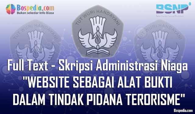 Kesempatan kali ini admin ingin menyebarkan skripsi wacana Administrasi Negara yang berjudul Full Text - Skripsi Administrasi Niaga WEBSITE SEBAGAI ALAT BUKTI DALAM TINDAK PIDANA TERORISME