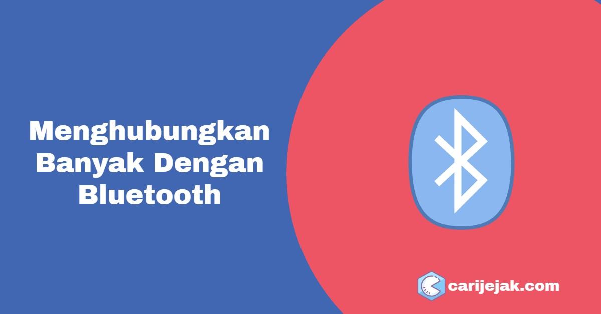 Menghubungkan Banyak Dengan Bluetooth - carijejak.com