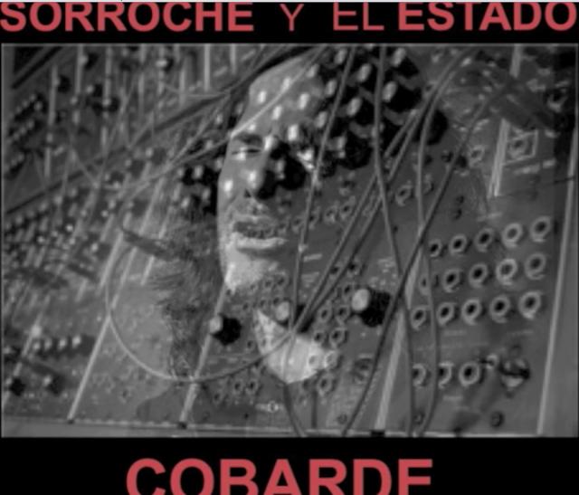 SORROCHE Y EL ESTADO: Cobarde