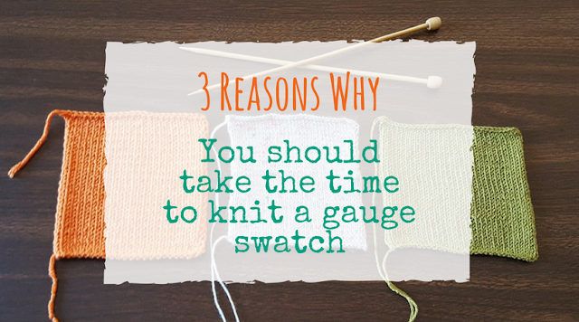 3 reasons why you should take the time to knit a gauge swatch before you start a knitting project.