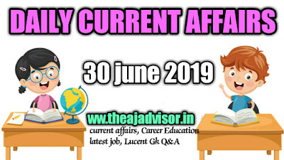 30 june Current affairs by theajadvisor