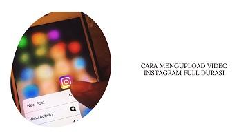 Cara Upload Video di Instagram Full Durasi