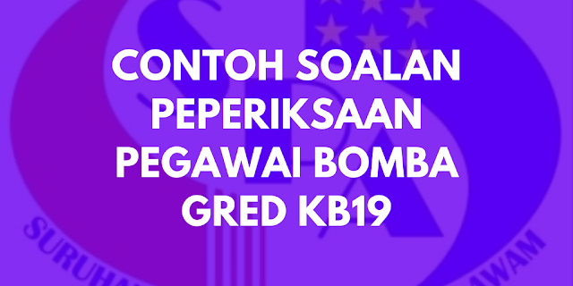 Contoh Soalan Peperiksaan Pegawai Bomba KB19