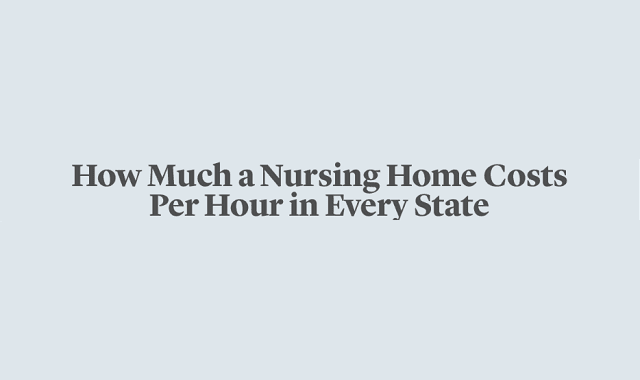 How Much a Nursing Home Costs per Hour in Every State