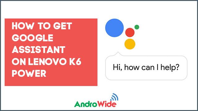 google assistant on lenovo k6 power