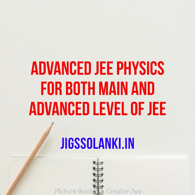 ADVANCED JEE PHYSICS FOR BOTH MAIN AND ADVANCED LEVEL OF JEE