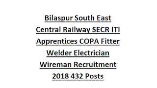 Bilaspur South East Central Railway SECR ITI Apprentices COPA Fitter Welder Electrician Wireman Recruitment 2018 432 Posts