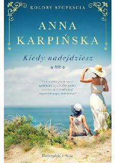 """""""Kiedy nadejdziesz"""" Anna Karpińska"""