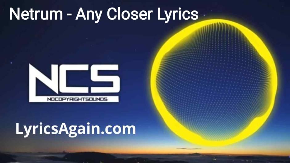 Netrum - Any Closer Lyrics