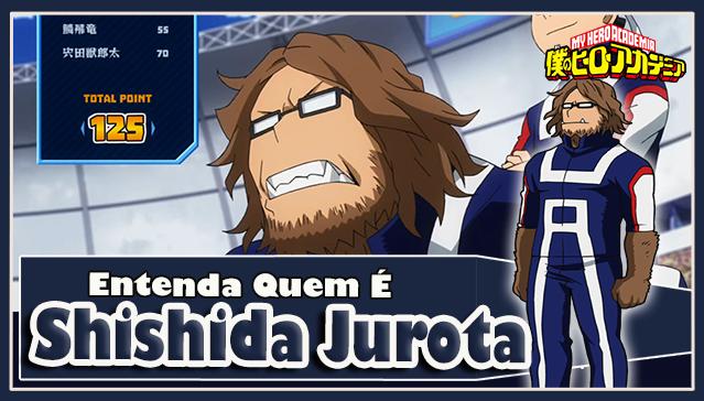 Entenda Quem é SHISHIDA JUROTA! Boku no Hero Academia