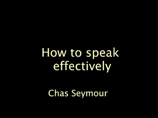 How to speak effectively  by Chas Seymour