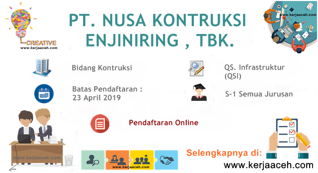 Lowongan Kerja Aceh Terbaru 2019 Gaji 14 Juta s.d 18.2 Juta  QS. Infrastruktur (QSI) di PT NUSA Kontruksi Enjiniring