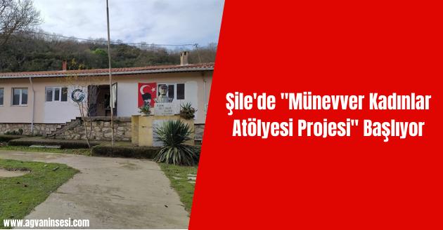 """Şile'de """"Münevver Kadınlar Atölyesi Projesi"""" Başlıyor"""