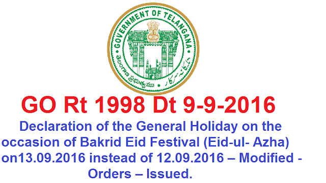 GO Rt 1998 Bakrid on 13.09.2016 instead of 12.09.2016- Orders issued HOLIDAYS – Declaration of the General Holiday on the occasion of Bakrid Eid Festival (Eid-ul-Azha) on 13.09.2016 instead of 12.09.2016 – Modified - Orders – Issued./2016/09/t-s-go-rt-1998-bakrid-on-13092016-instead-of-12-09-2016.html