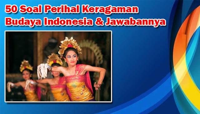 50 Soal Perihal Keragaman Budaya Indonesia & Jawabannya