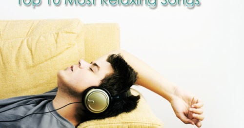 top 10 most relaxing songs. Black Bedroom Furniture Sets. Home Design Ideas