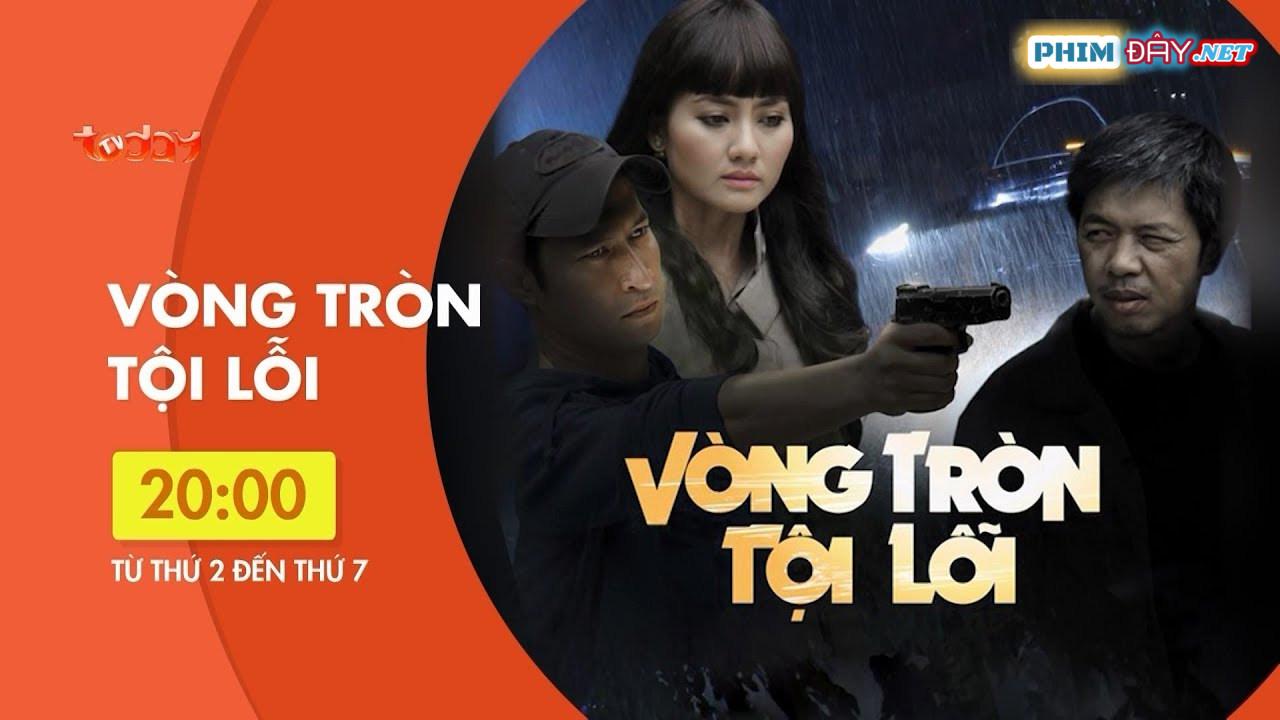 VÒNG TRÒN TỘI LỖI (2015) - Phim Truyền Hình Việt Nam