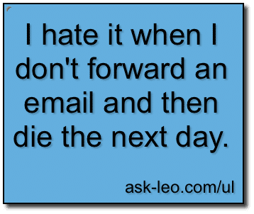 I hate it when I don't forward an email and die the next day!