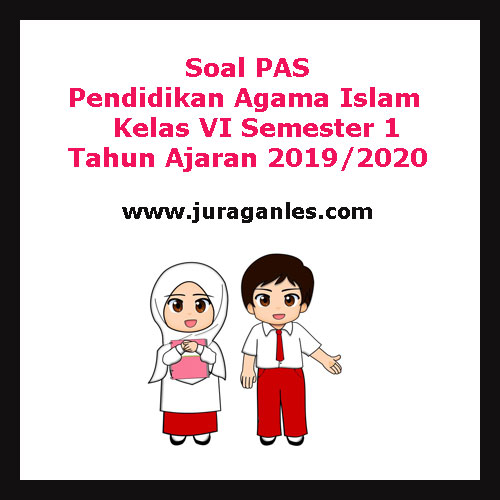 Soal PAS / UAS Pendidikan Agama Islam Kelas 6 Semester 1