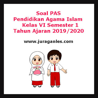 Contoh Soal PAS / UAS Pendidikan Agama Islam Kelas 6 Semester 1 Tahun 2019/2020