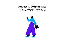 Augest 1, 2019 update of The TOEFL IBT Test