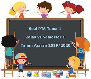 Download Soal PTS / UTS Tema 1 Kelas 6 Semester 1 K13 Terbaru 2019/2020