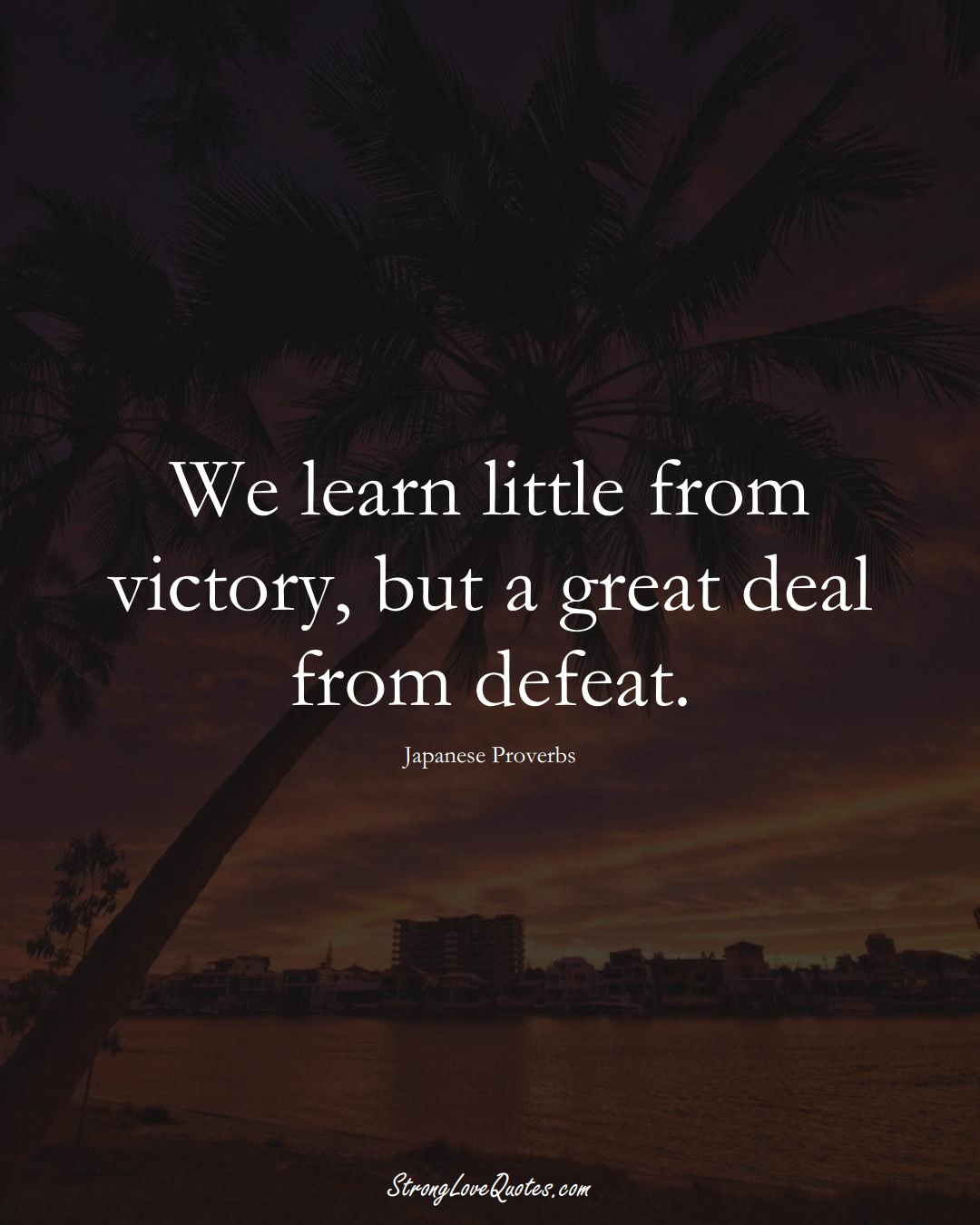 We learn little from victory, but a great deal from defeat. (Japanese Sayings);  #AsianSayings