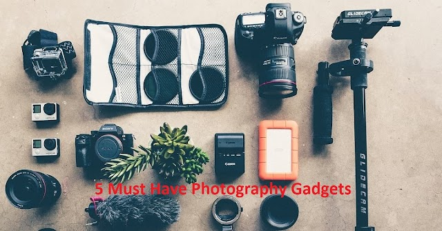 5 Must Have Photography Gadgets