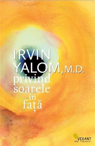 Irvin D. Yalom, Privind soarele în faţă, Editura Vellant