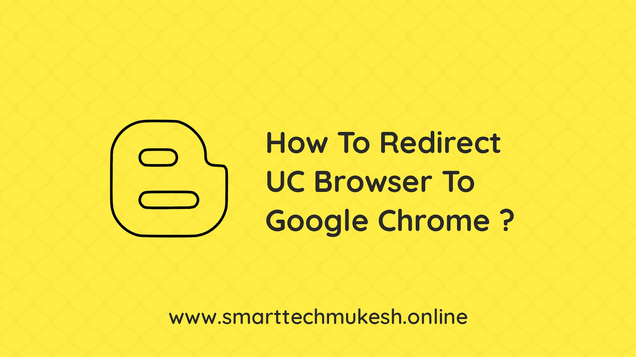 How To Redirect UC Browser To Google Chrome To Redirect UC Browser To Google Chrome
