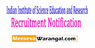 IISER (Indian Institute of Science Education and Research) Recruitment Notification 2017
