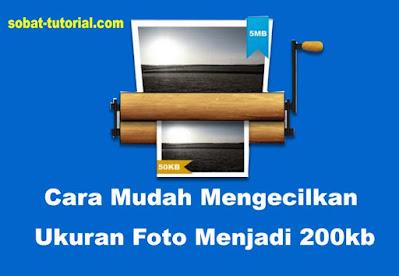 Cara Mudah Mengecilkan Ukuran Foto Menjadi 200kb