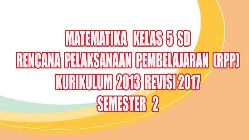 Rpp Matematika Kelas 5 Sd Semester 2 Kurikulum 2013 Revisi
