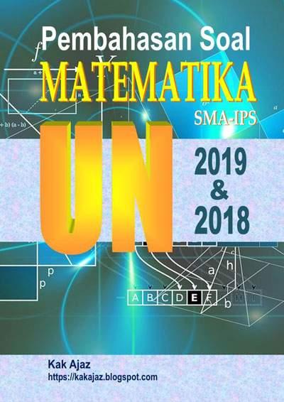 Ebook Pembahasan Soal Matematika SMA-IPS UN 2019 dan 2018