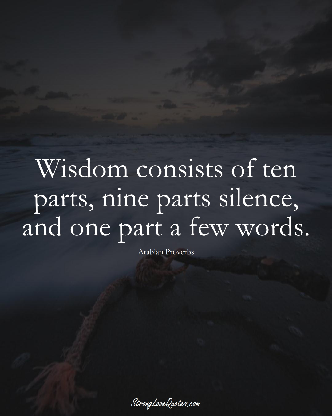 Wisdom consists of ten parts, nine parts silence, and one part a few words. (Arabian Sayings);  #aVarietyofCulturesSayings