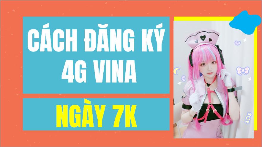 Cách đăng ký 4G Vina ngày 7k