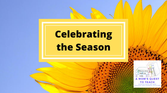 Text: Celebrating the Season; sunflower photo in background; logo of A Mom's Quest to Teach