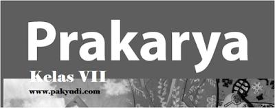 Mata Pelajaran Prakarya kls VII disertai Kunci Jawabannya sesuai dengan kurtilas Soal UKK Prakarya Kelas 7 + Jawaban - Kurikulum 2013 Th. 2018
